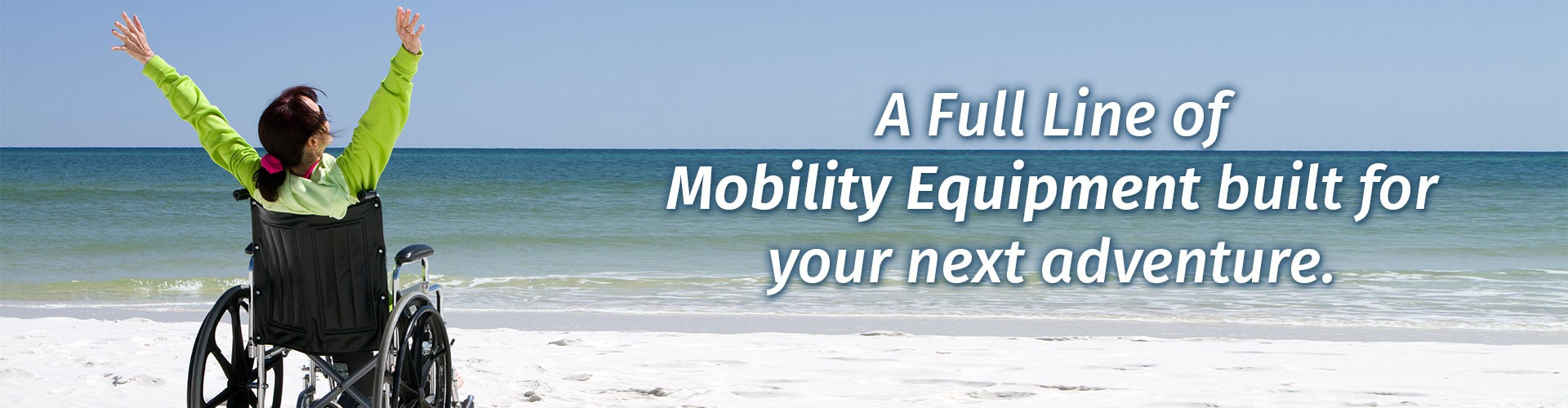 A full line of mobility equipment for your next adventure! Florida